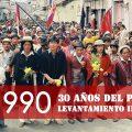 1990: 30 años del Primer Gran Levantamiento Indígena